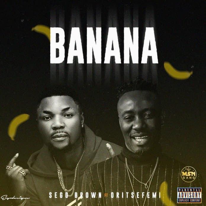 Oritse Femi – Banana Ft. Segg Brown