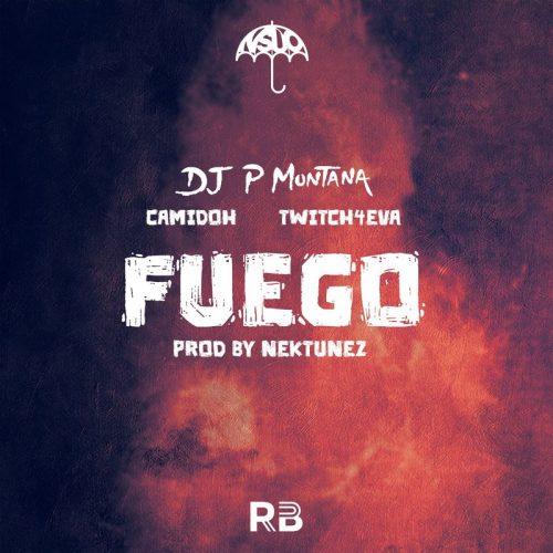Dj P Montana – Fuego ft Camidoh & Twitch 4Eva