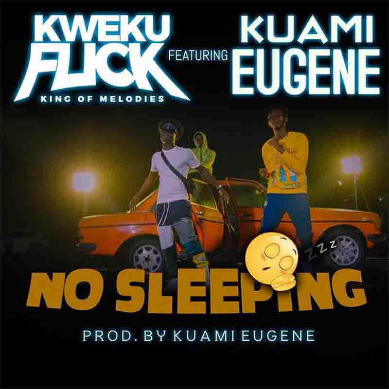 Kweku Flick – No Sleeping ft Kuami Eugene