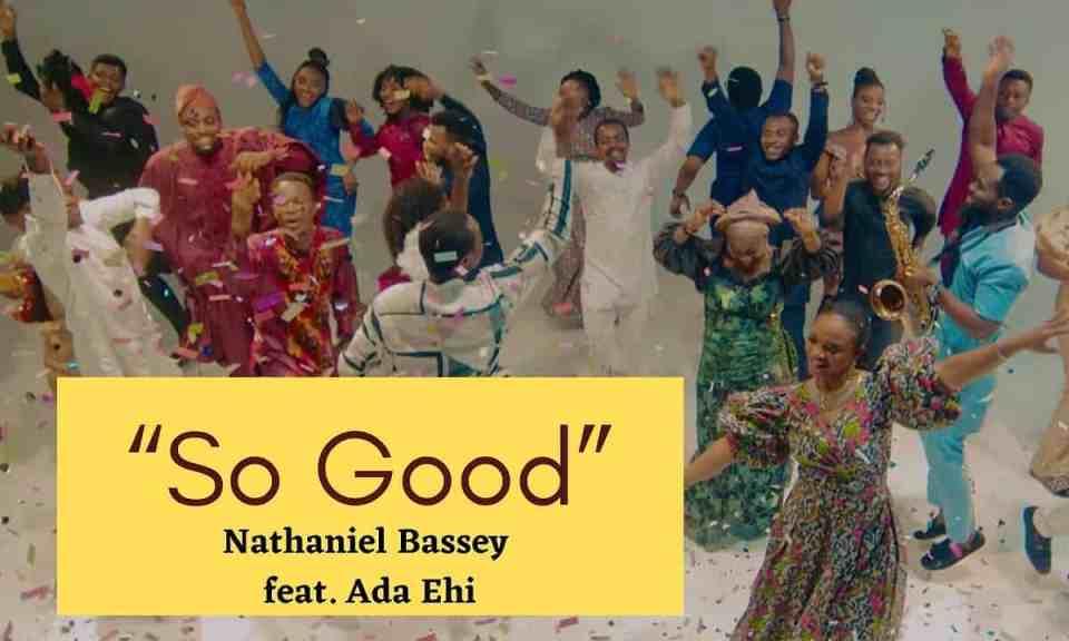 Video: Nathaniel Bassey ft Ada Ehi – So Good