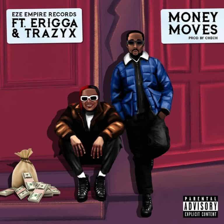 Eze Empire Records ft. Erigga & Trazyx – Money Moves