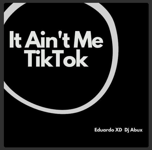 Eduardo XD – It Ain't Me TikTok (Remix) Ft. DJ Abux