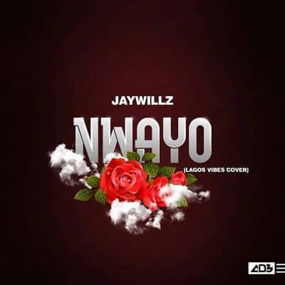 Jaywillz – Nwayo (Lagos Vibes Cover)