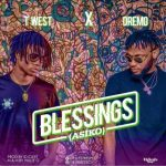T west – Blessings (Asiko) Ft Dremo