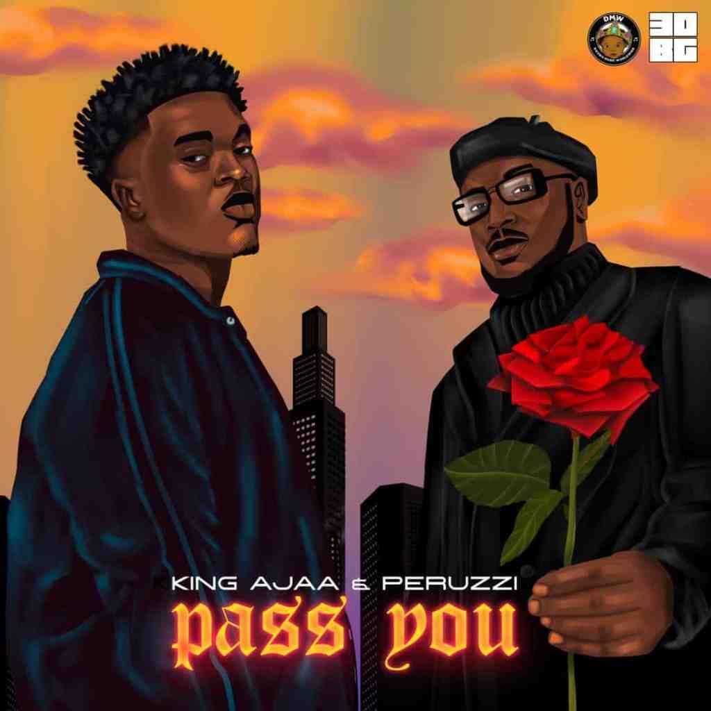 King Ajaa – Pass You Ft. Peruzzi