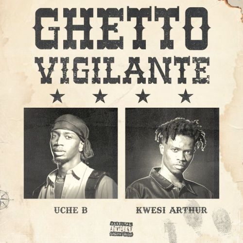 Uche B – Ghetto Vigilante ft. Kwesi Arthur