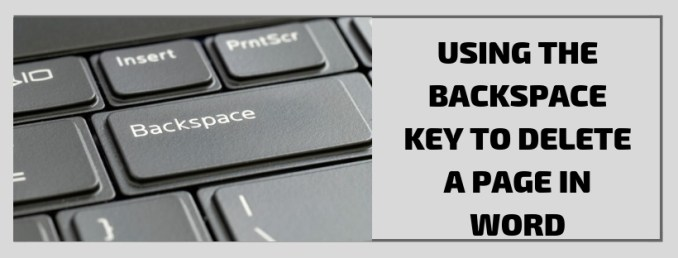 Using the Backspace KeyTo Delete A Page In Word