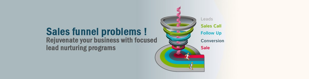Sales funnel problems ! Rejuvenate your business with focused lead nurturing programs