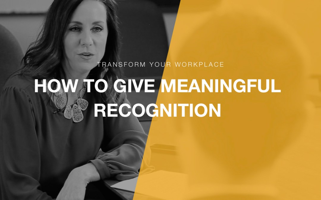 Transform Your Workplace Ep. 04 – How to Give Meaningful Recognition at Work