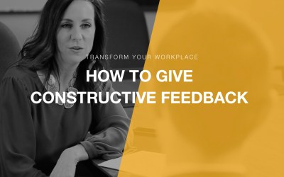 Transform Your Workplace Ep. 05 – How to Give Constructive Feedback