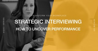 Transform Your Workplace 07 | Uncovering Future Job Performance with Behavioral Interviewing