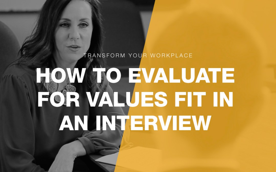 How to Evaluate for Values Fit During the Interview Process