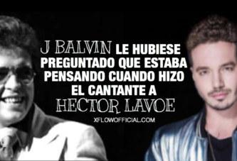 J Balvin : Le Hubiese preguntado a Hector Lavoe que estaba pensando cuando hizo El Cantante