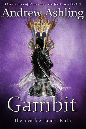 Dark Tales of Randamor the Recluse - The Invisible Hands - Part 1: Gambit by Andrew Ashling