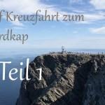 Auf Kreuzfahrt zum Nordkap – Teil 1