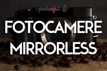 Photocafè.it - Fotocamere Mirrorless: cosa sono e perchè sceglierle per le nostre foto