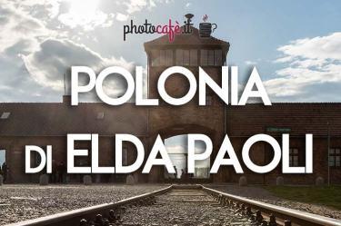 Photocafè.it - Polonia: fotoracconto di Elda Paoli, foto di Valerio Ceccarelli