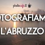 Photocafè-it - Fotografiamo l'Abruzzo: alla scoperta di questa regione