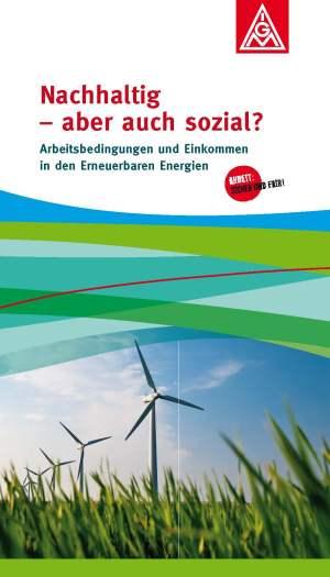 """IG Metall-Broschüre """"Nachhaltig, aber auch sozial? – Arbeitsbedingungen und Einkommen in den Erneuerbaren Energien"""""""