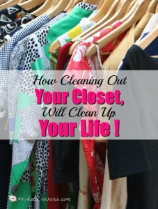 How Cleaning Out Your Closet, Will Clean Up Your Life