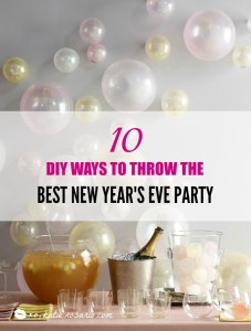 10 DIY Ways To Throw The Best New Year's Party Ever