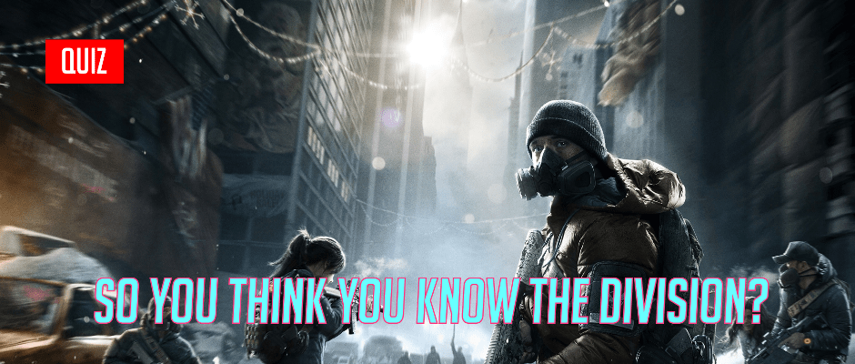 So You Think You Know The Division? Round 01