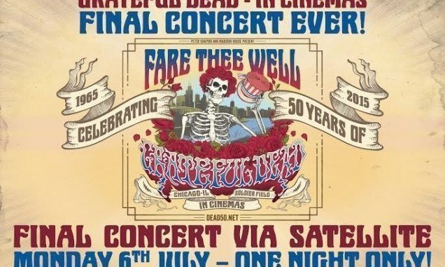 GRATEFUL DEAD - 'FARE THEE WELL: CELEBRATING 50 YEARS OF THE GRATEFUL DEAD' TO BE SCREENED IN UK CINEMAS