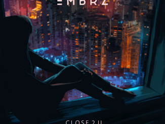 EMBRZ Reveals emotive new pop track 'Close 2 U' feat newcomer Harvie - Listen Now
