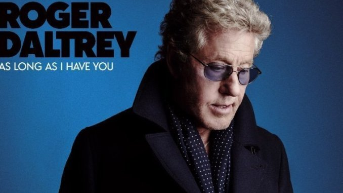 Legendary Who frontman, ROGER DALTREY to release brand new studio album 'As Long As I Have You' in June.