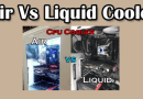 Air vs Liquid CPU cooler. Which is more suitable for you?