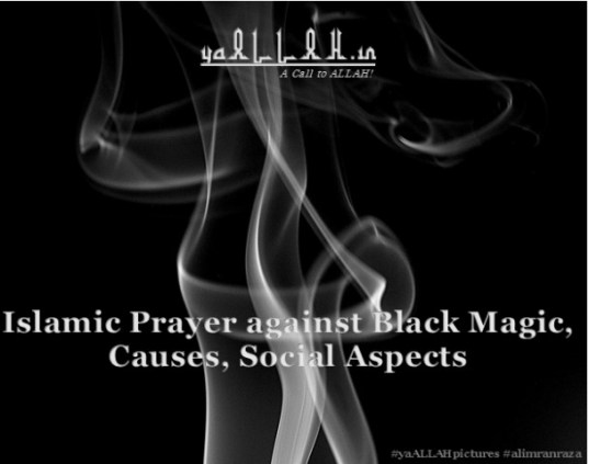 Islamic Prayer Against Black Magic, Causes, Social Aspects- yaALLAH.in