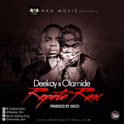 Music Deekay - Repete (Remix) Ft. Olamide, deekay repete remix, deekay ft. olamide, deekay ft olamide repete remix