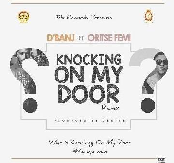 dbanj ft oritsefemi, dbanj ft oritsefemi knocking on my door, knocking on my door remix, knocking on my door remix ft oritsefemi
