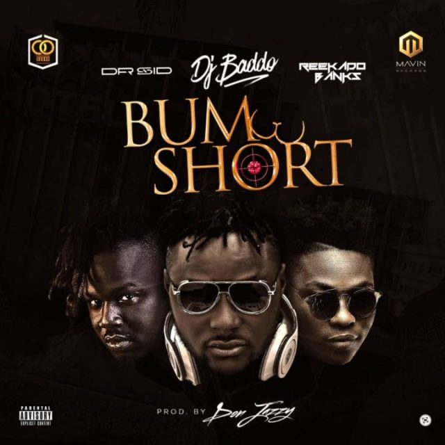 DJ Baddo ft Reekado Banks Dr Sid Bum Short prod Don Jazzy