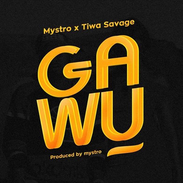 Mystro ft Tiwa Savage Gawu