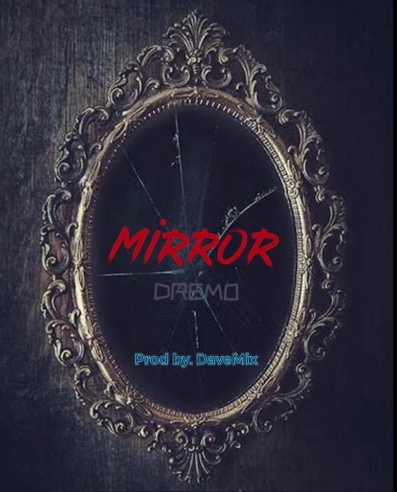 Music: Dremo – Mirror :ziploaded