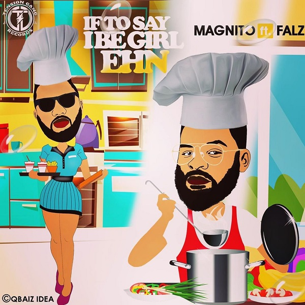 Download Music: Magnito ft. Falz – If To Say I Be Girl Ehn