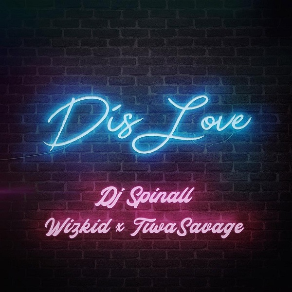 DOWNLOAD Music: DJ Spinall – Dis Love ft. Wizkid And Tiwa Savage