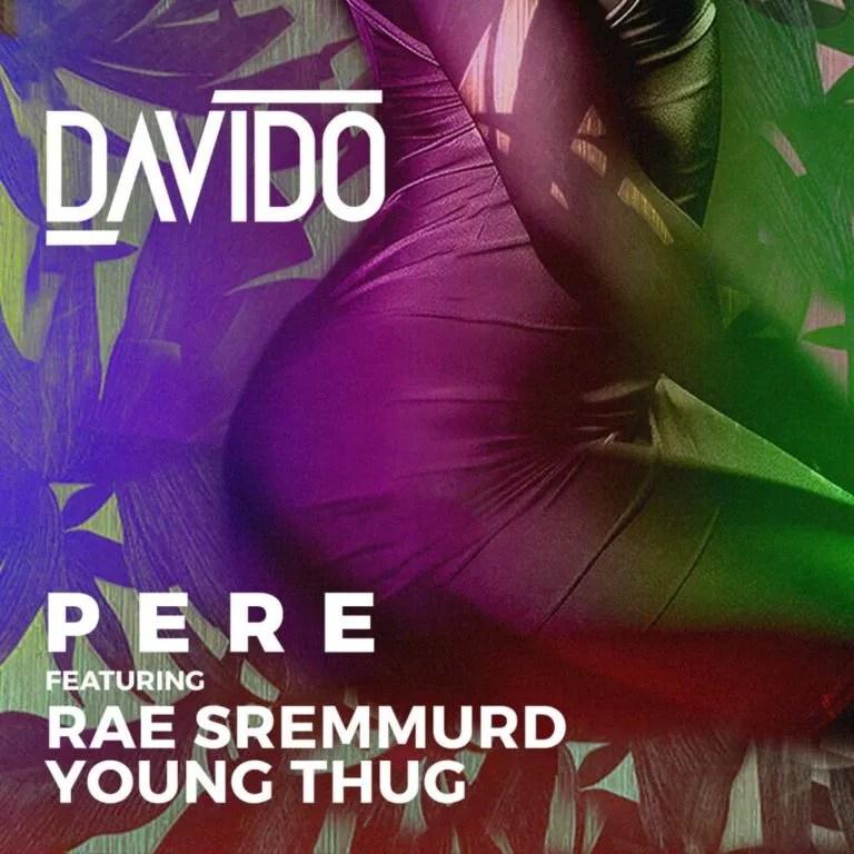 LYRICS: Davido – Pere ft  Rae Sremmurd and Young thug