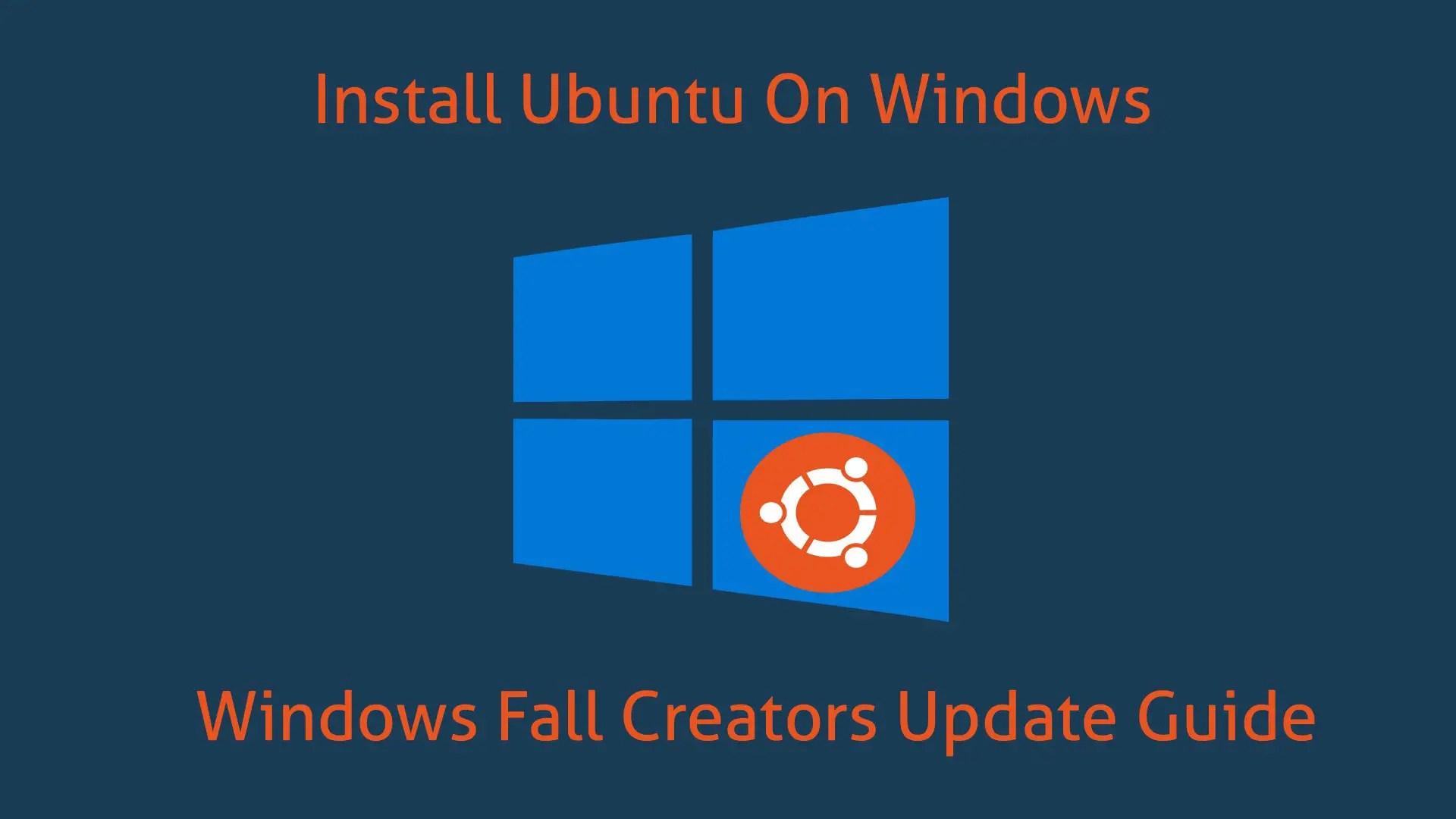 Install Ubuntu On Windows 10 : Windows Fall Creators Update Guide 2018