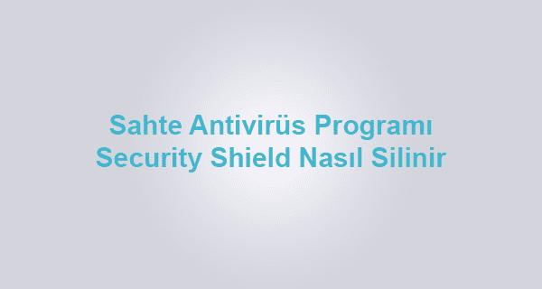 security-shield-nedir-nasil-silinir