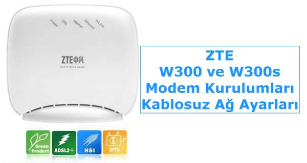 ZTE W300 Modem Kurulumu, ZTE W300s Modem Kurulumu, ZTE W300 Kablosuz Ayarları, ZTE W300s Kablosuz Ayarları, Modem kurulumu Nasıl Yapılır,