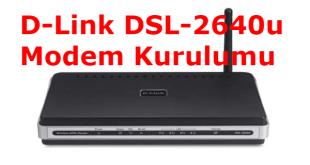 D-Link DSL-2640u Modem Kurulumu Nasıl Yapılır