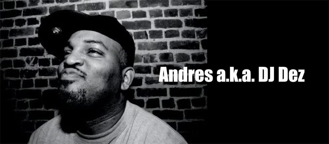 Andrés a.k.a DJ Dez インタビュー