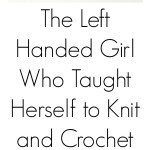 When A Left Handed Girl Taught Herself to Crochet – YarnHookNeedles