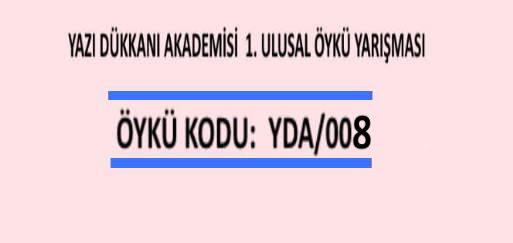 ÖYKÜ YARIŞMASI Öykü Kodu: YDA/008