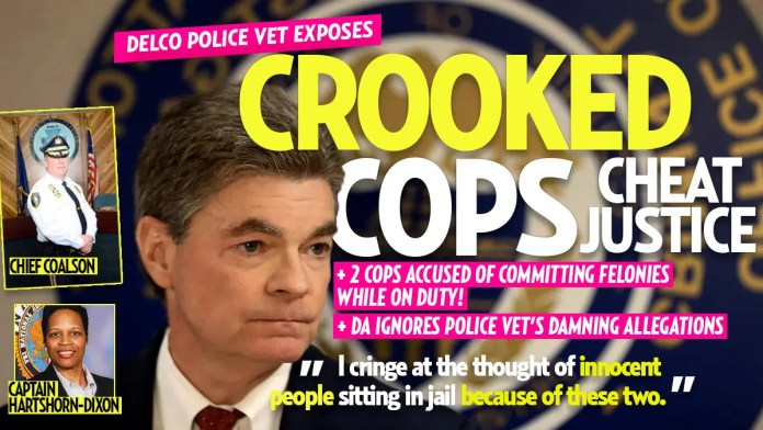 Two Delaware County Crooked Cops Outed, Delco DA Ignores Police Veteran's Damning Allegations