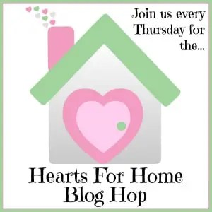 Link up your family friendly posts to the Hearts for Home Blog Hop