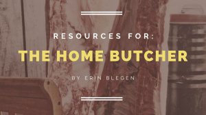 Resources for the Home Butcher (+FREE Printable Checklist)