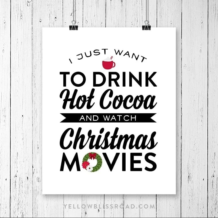"""Free Printable for Christmas Movie Night! """" I Just Want to Drink Hot Cocoa and Watch Christmas Movies"""" in rustic plaids, buffalo check and chalkboard versions. 
